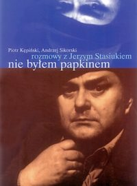 Nie byłem Papkinem<br>Rozmowy z Jerzym Stasiukiem