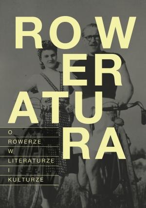 Roweratura. O rowerze w literaturze i kulturze