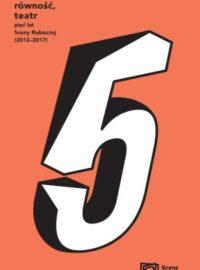 Wolność, równość, teatr. Pięć lat Sceny Roboczej
