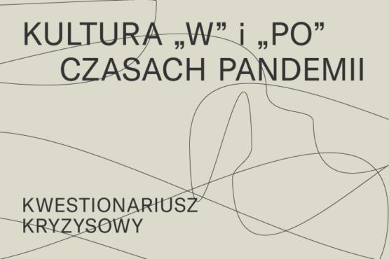 """Kryzysowy kwestionariusz. Kultura """"w"""" i """"po"""" czasach pandemii"""